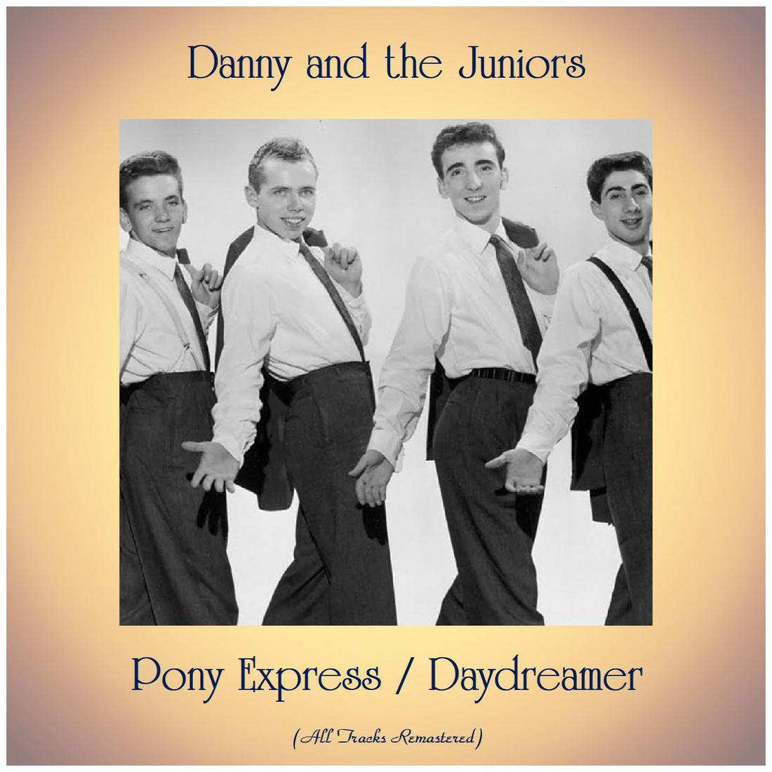 Pony Express / Daydreamer (Remastered 2019) - Danny And The Juniors - 专辑 - 网